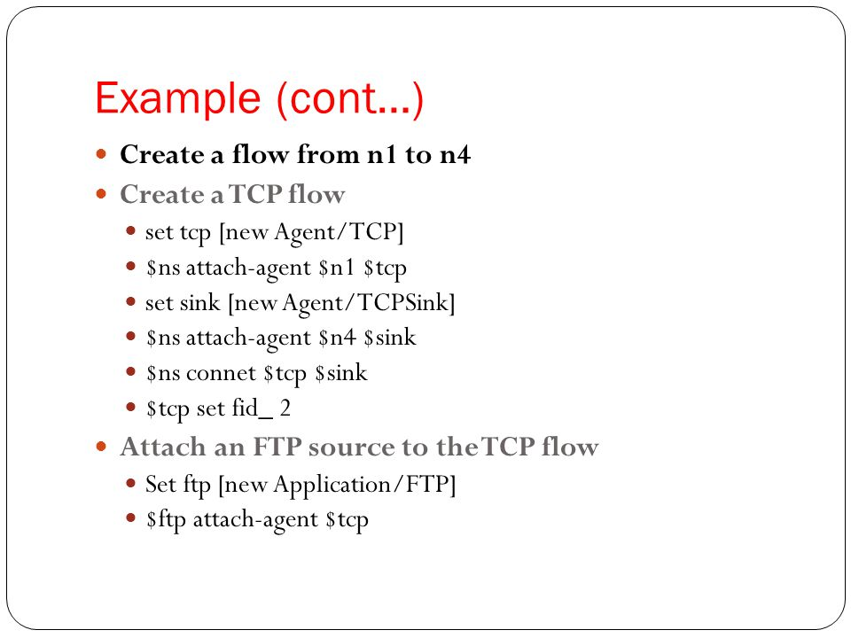 Example (cont…) Create a flow from n1 to n4 Create a TCP flow