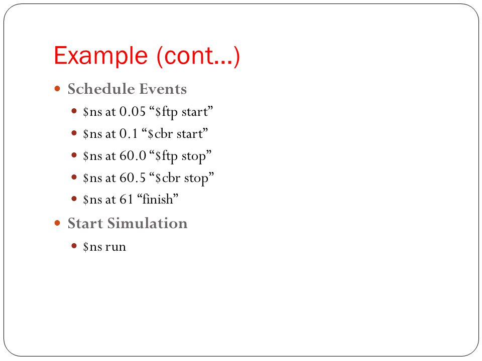 Example (cont…) Schedule Events Start Simulation