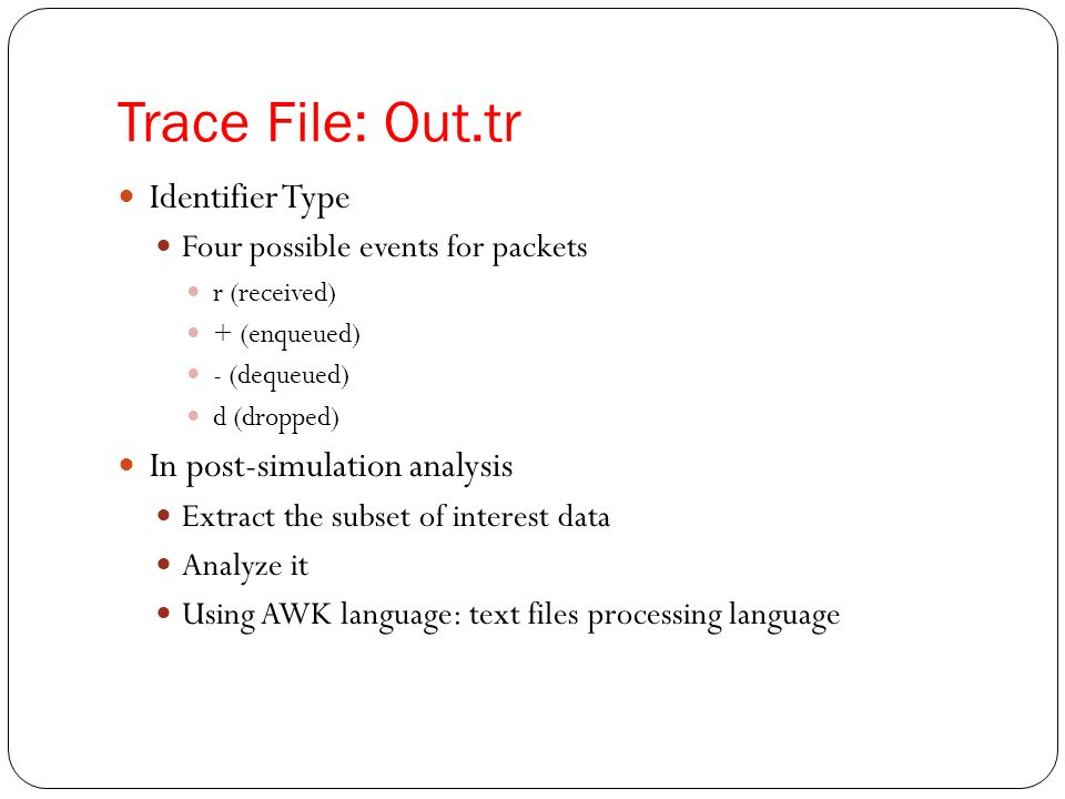 Trace File: Out.tr Identifier Type In post-simulation analysis