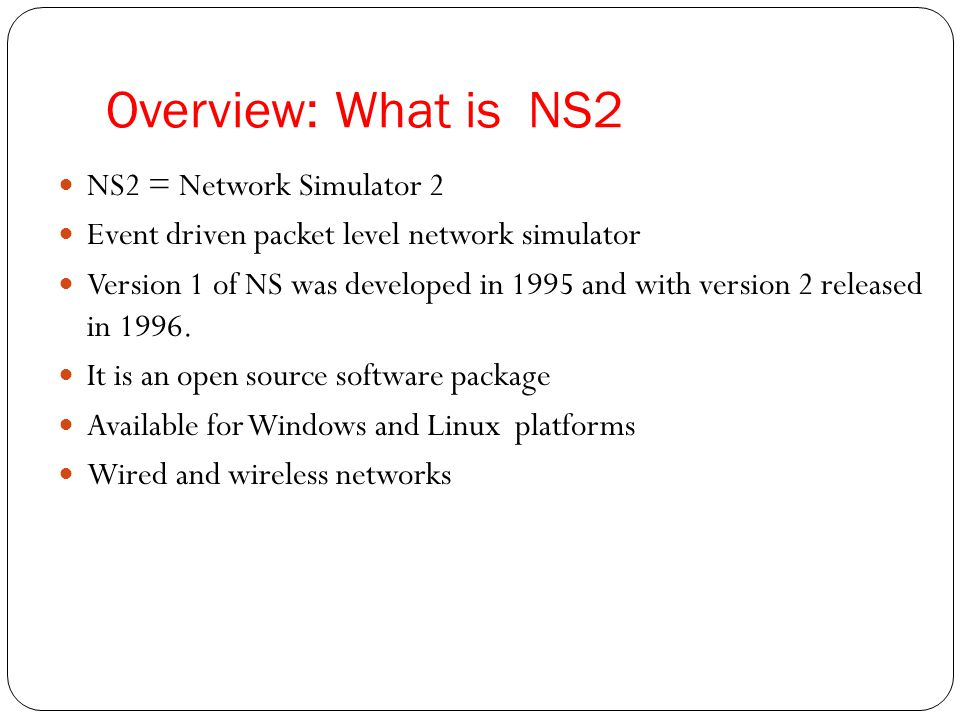 Overview: What is NS2 NS2 = Network Simulator 2