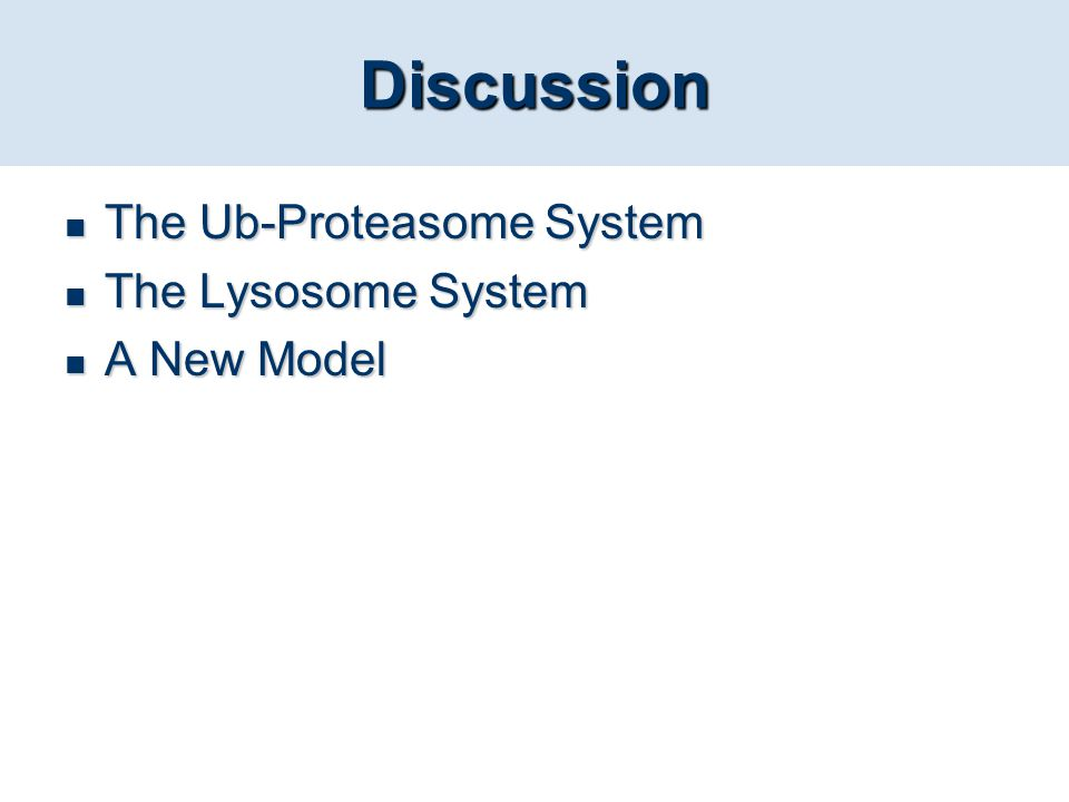 Discussion The Ub-Proteasome System The Lysosome System A New Model