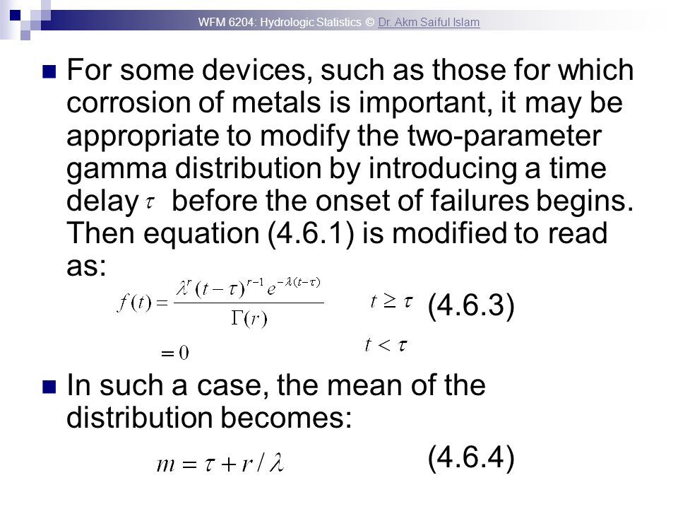 For some devices, such as those for which corrosion of metals is important, it may be appropriate to modify the two-parameter gamma distribution by introducing a time delay before the onset of failures begins. Then equation (4.6.1) is modified to read as: