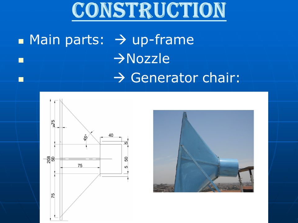 Construction Main parts:  up-frame Nozzle  Generator chair: