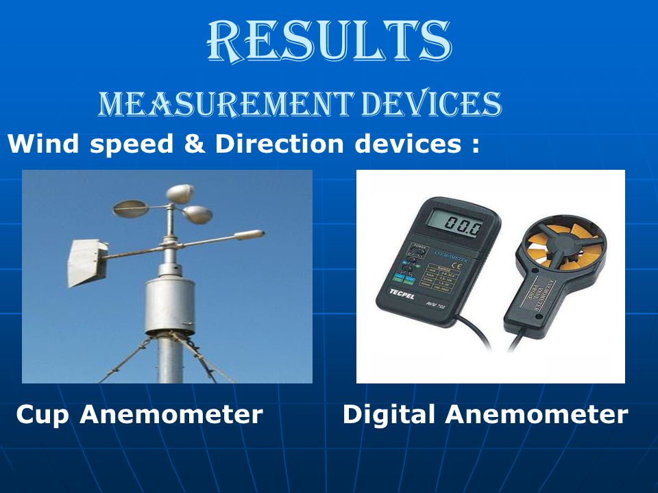Results Measurement devices Wind speed & Direction devices :