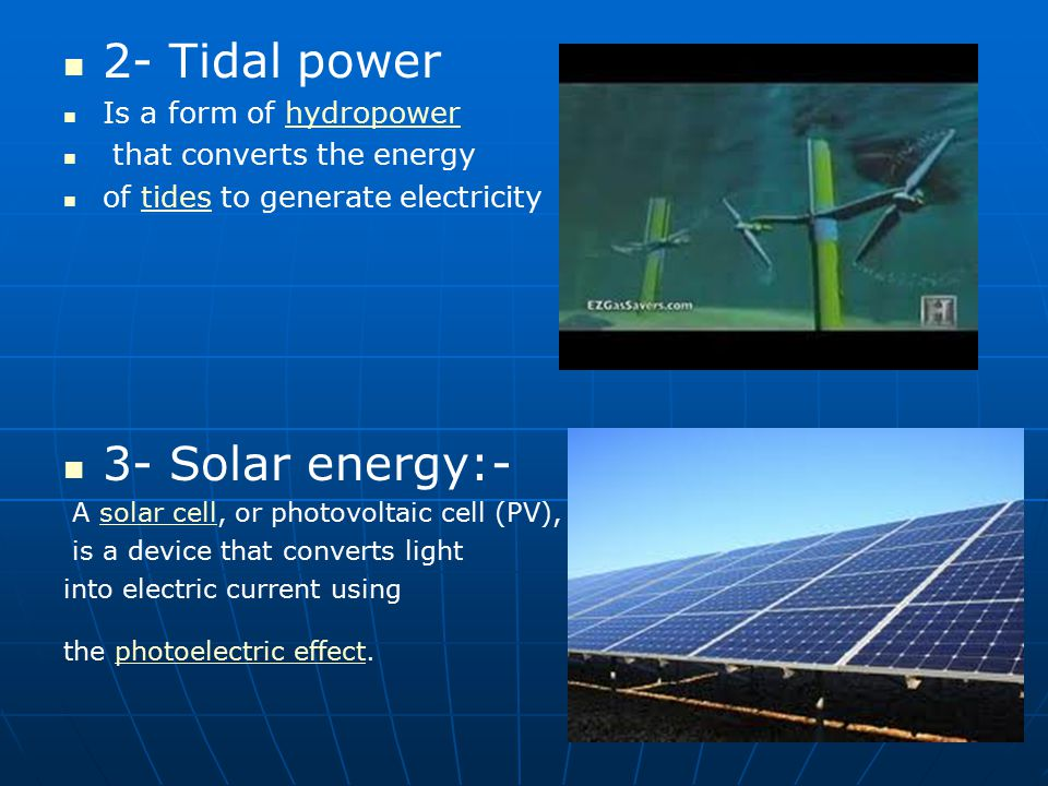 2- Tidal power 3- Solar energy:- Is a form of hydropower