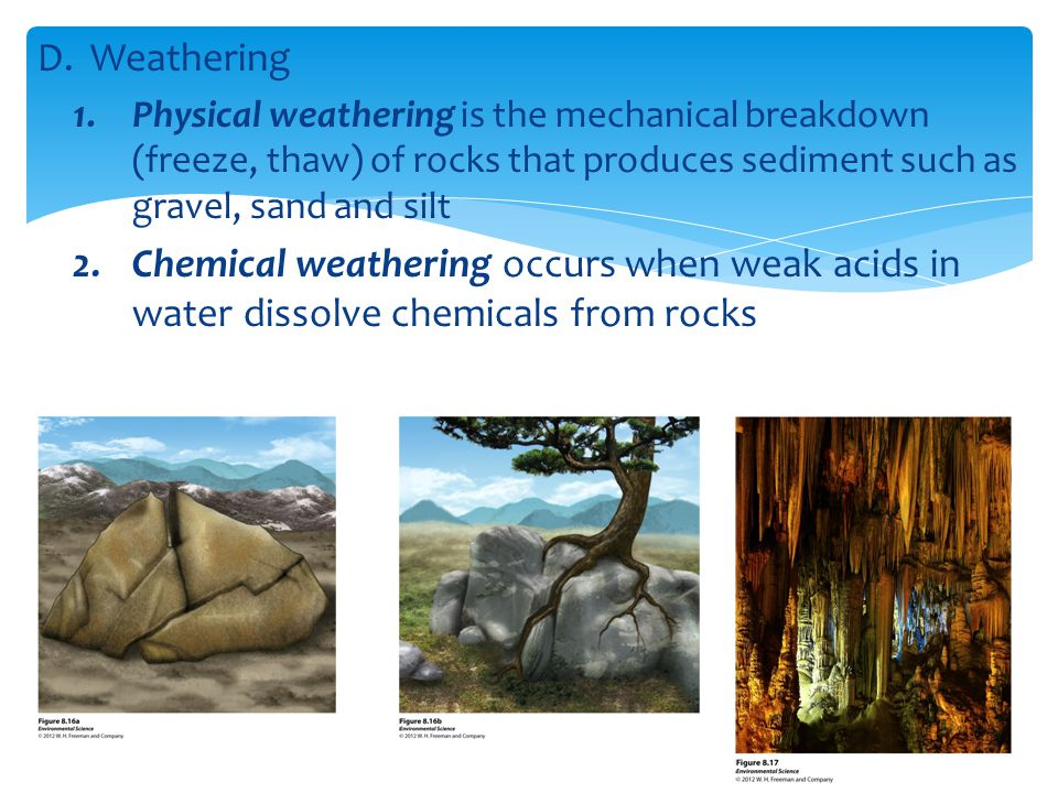 Weathering Physical weathering is the mechanical breakdown (freeze, thaw) of rocks that produces sediment such as gravel, sand and silt.