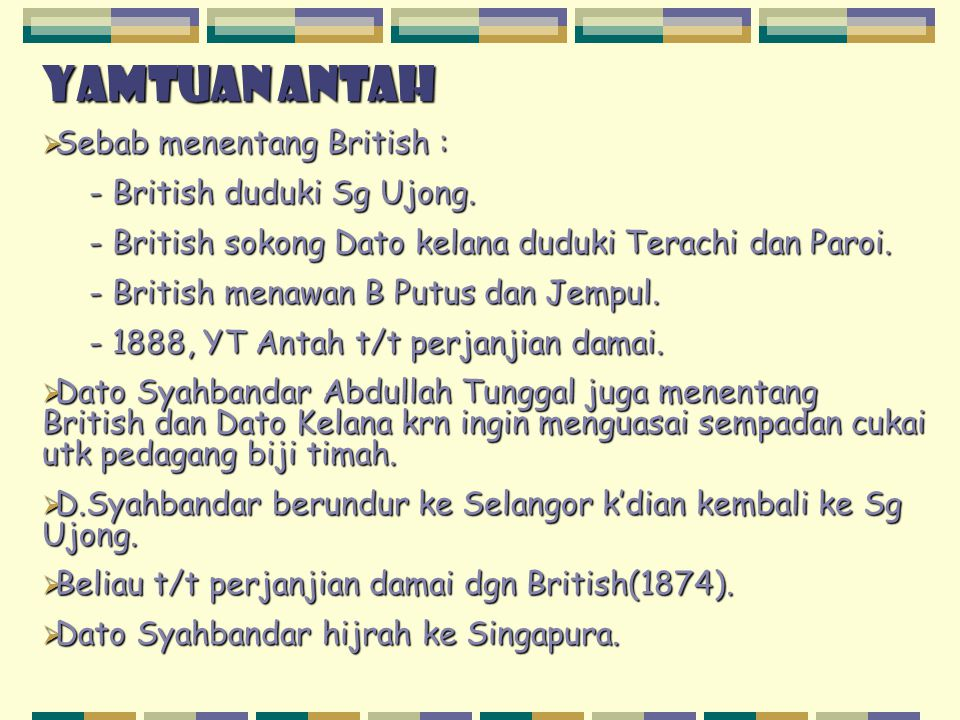 Yamtuan antah Sebab menentang British : - British duduki Sg Ujong.