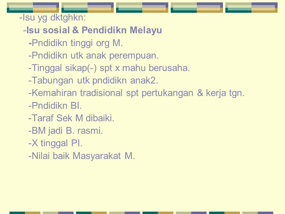 -Isu yg dktghkn: -Isu sosial & Pendidikn Melayu