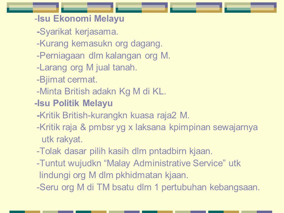 -Isu Ekonomi Melayu -Syarikat kerjasama. -Kurang kemasukn org dagang.