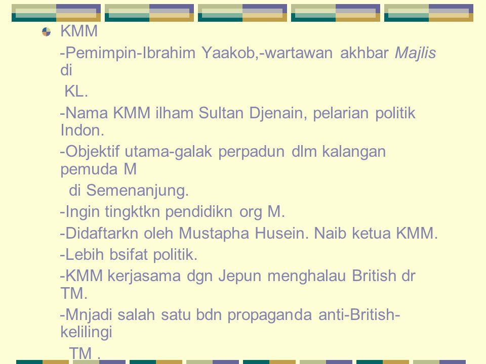 KMM -Pemimpin-Ibrahim Yaakob,-wartawan akhbar Majlis di. KL. -Nama KMM ilham Sultan Djenain, pelarian politik Indon.