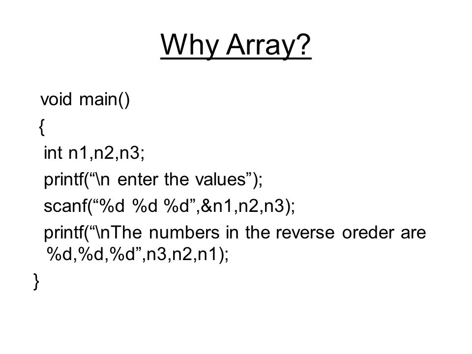 Why Array void main() { int n1,n2,n3; printf( \n enter the values );