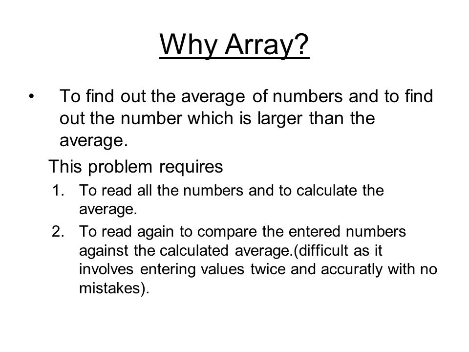 Why Array To find out the average of numbers and to find out the number which is larger than the average.
