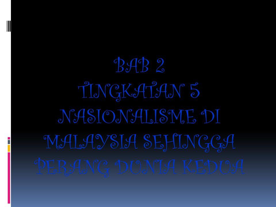 BAB 2 TINGKATAN 5 NASIONALISME DI MALAYSIA SEHINGGA PERANG DUNIA KEDUA