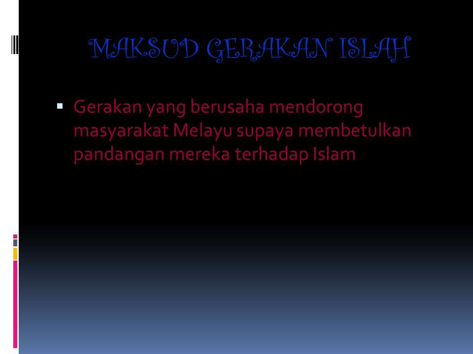 MAKSUD GERAKAN ISLAH Gerakan yang berusaha mendorong masyarakat Melayu supaya membetulkan pandangan mereka terhadap Islam.