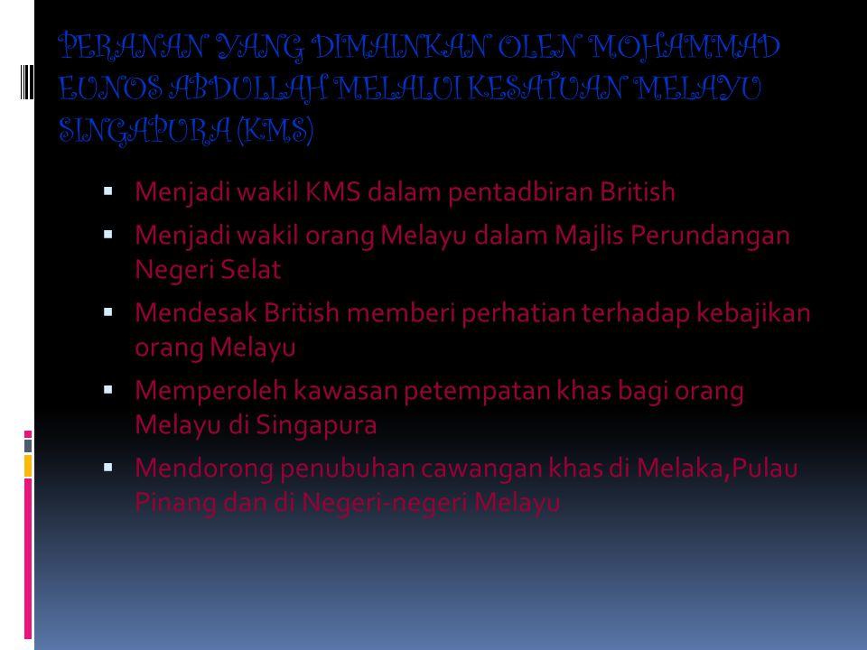 PERANAN YANG DIMAINKAN OLEN MOHAMMAD EUNOS ABDULLAH MELALUI KESATUAN MELAYU SINGAPURA (KMS)