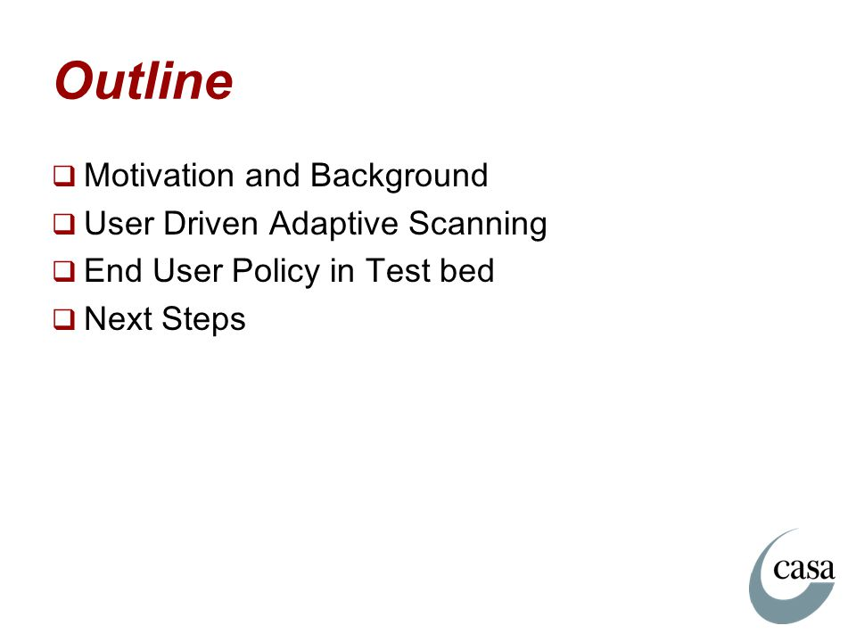 Outline Motivation and Background User Driven Adaptive Scanning