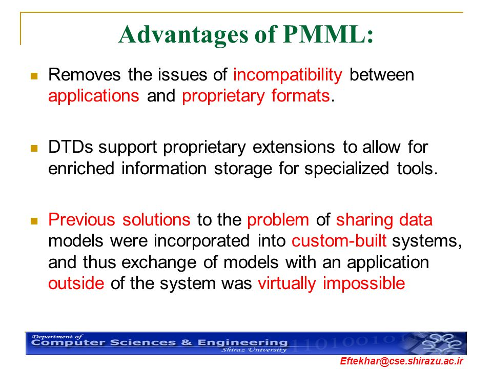 Advantages of PMML: Removes the issues of incompatibility between applications and proprietary formats.