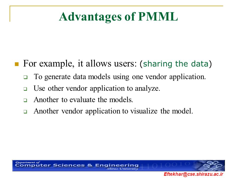 Advantages of PMML For example, it allows users: (sharing the data)