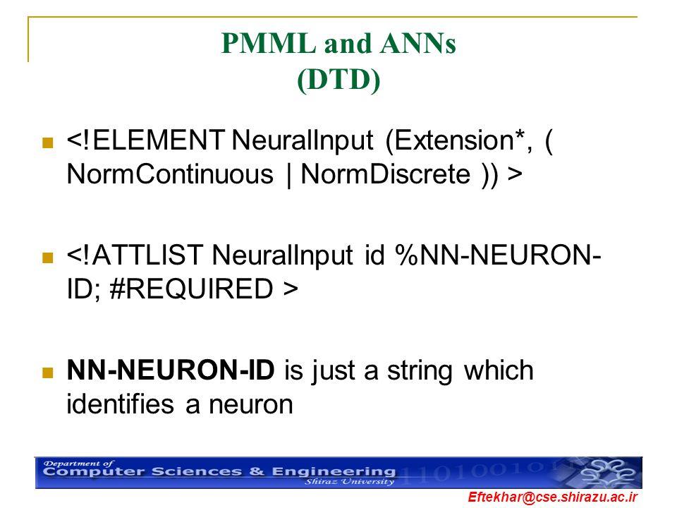 PMML and ANNs (DTD) <!ELEMENT NeuralInput (Extension*, ( NormContinuous | NormDiscrete )) > <!ATTLIST NeuralInput id %NN-NEURON-ID; #REQUIRED >