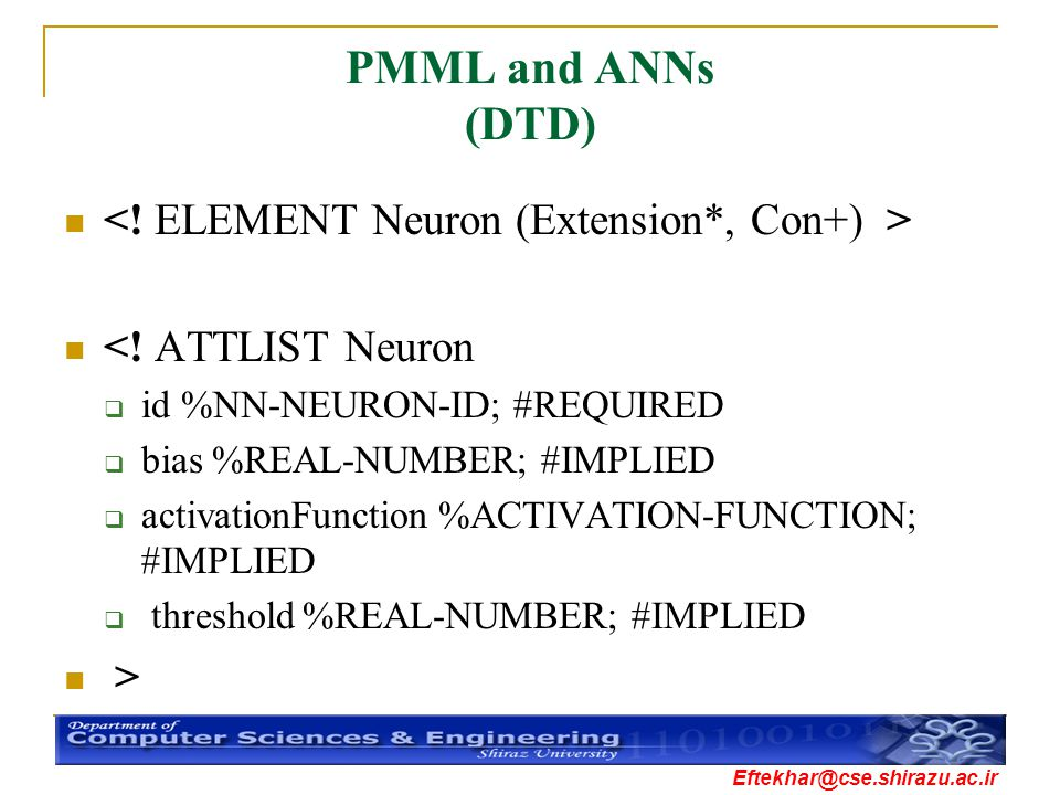 PMML and ANNs (DTD) <! ELEMENT Neuron (Extension*, Con+) >