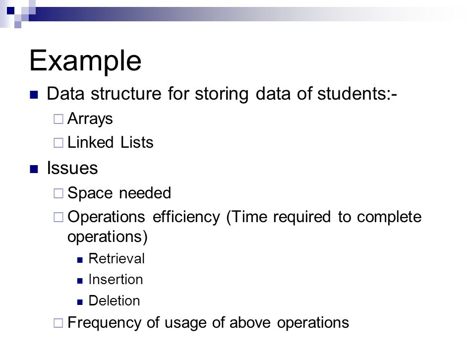 Example Data structure for storing data of students:- Issues Arrays
