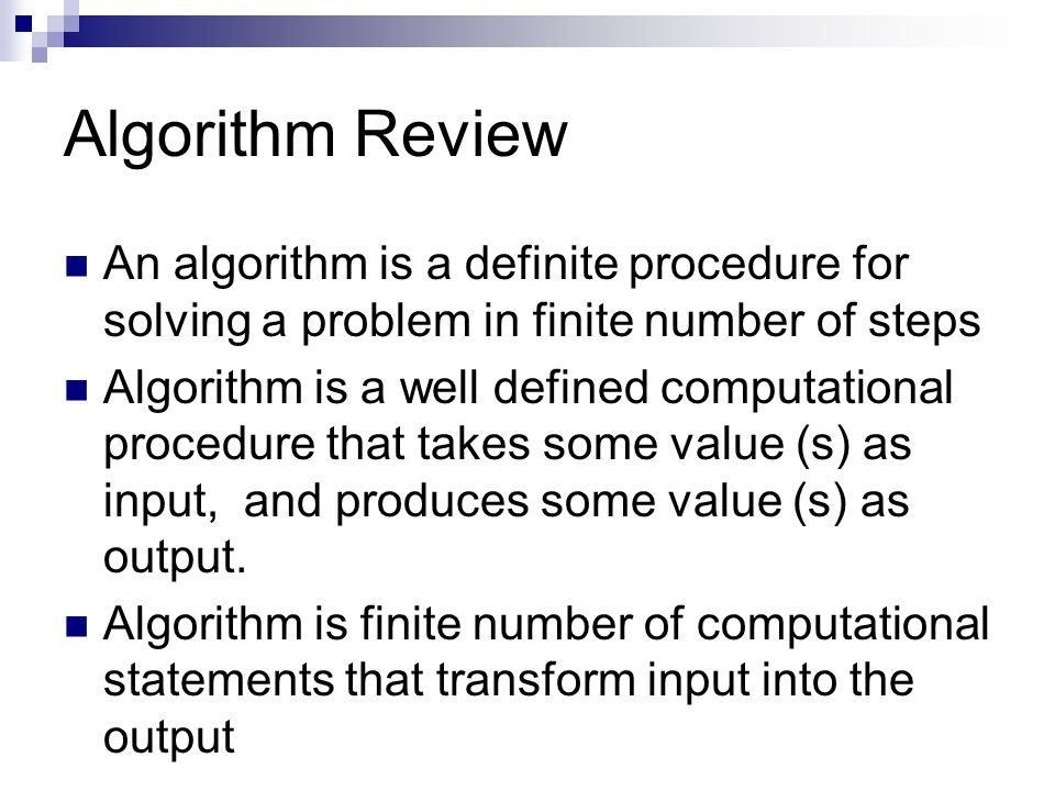 Algorithm Review An algorithm is a definite procedure for solving a problem in finite number of steps.