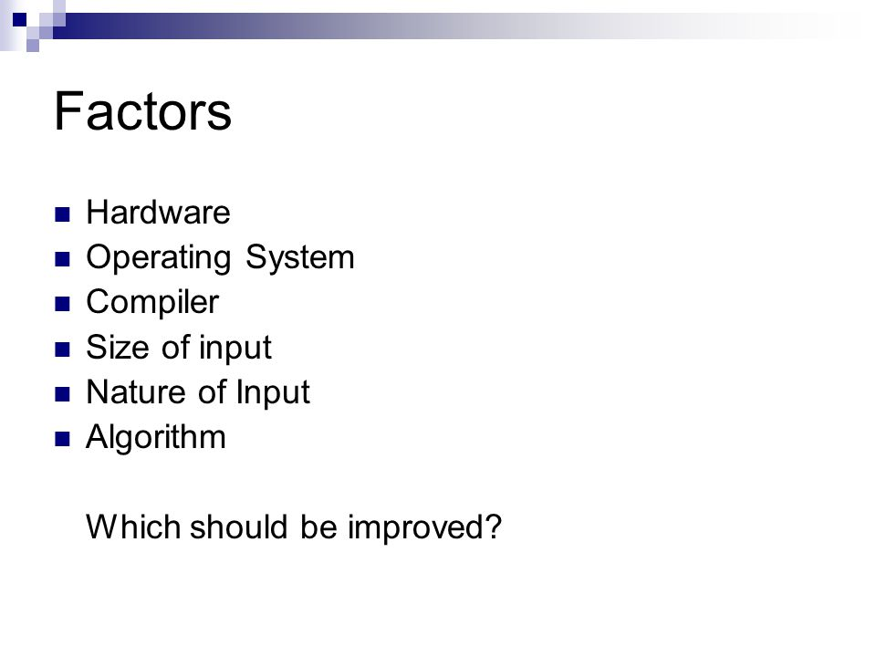 Factors Hardware Operating System Compiler Size of input