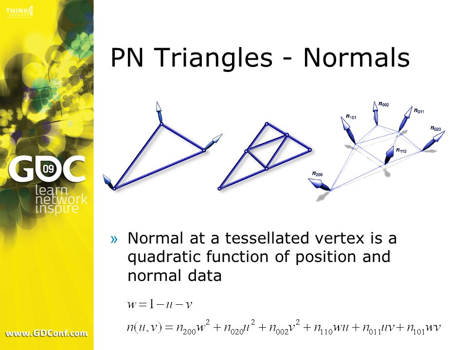 PN Triangles - Normals Normal at a tessellated vertex is a quadratic function of position and normal data.