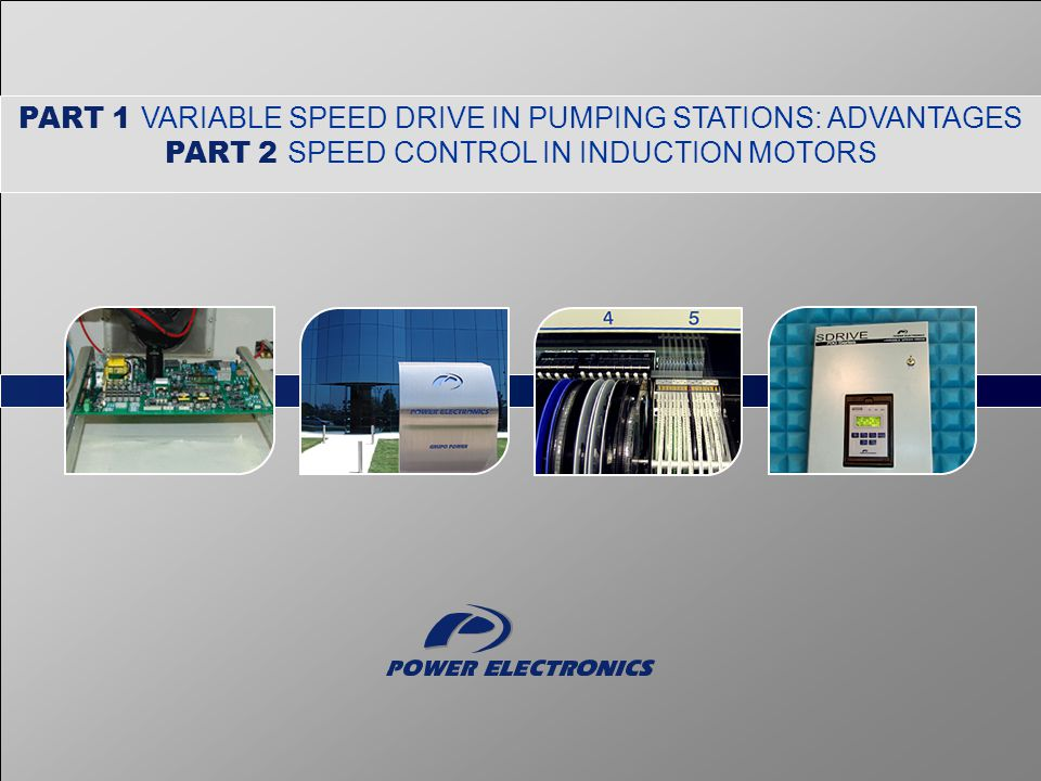 PART 1 VARIABLE SPEED DRIVE IN PUMPING STATIONS: ADVANTAGES
