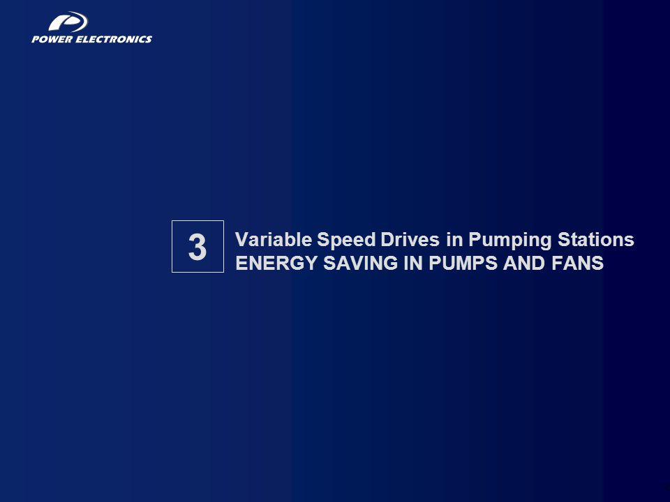 Variable Speed Drives in Pumping Stations ENERGY SAVING IN PUMPS AND FANS