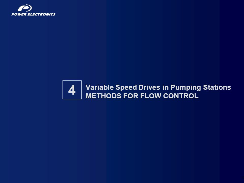 Variable Speed Drives in Pumping Stations METHODS FOR FLOW CONTROL