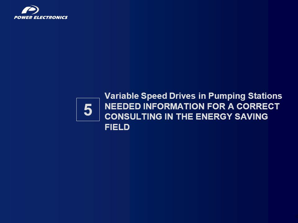 Variable Speed Drives in Pumping Stations NEEDED INFORMATION FOR A CORRECT CONSULTING IN THE ENERGY SAVING FIELD
