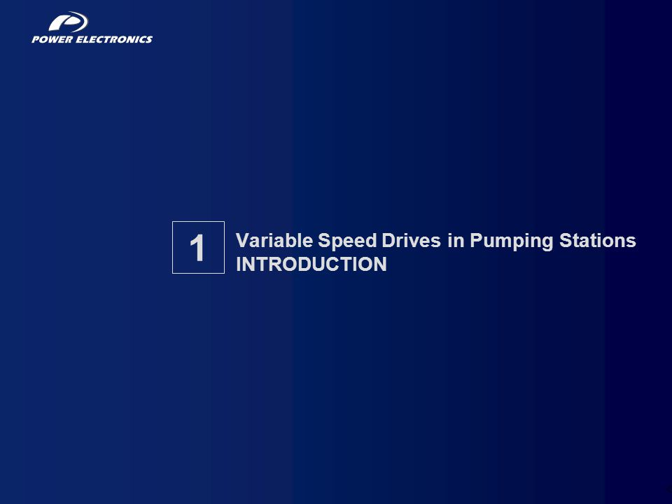 Variable Speed Drives in Pumping Stations INTRODUCTION