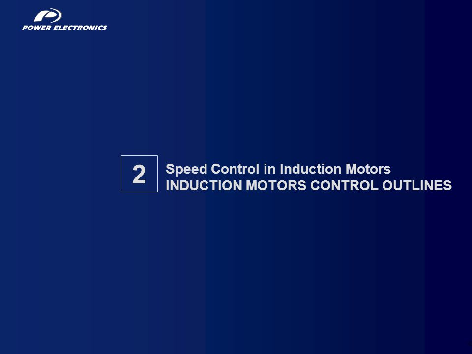 Speed Control in Induction Motors INDUCTION MOTORS CONTROL OUTLINES