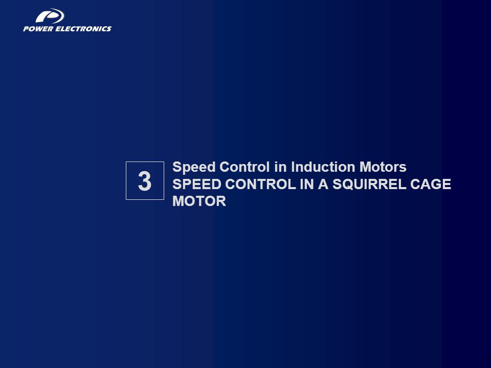 Speed Control in Induction Motors SPEED CONTROL IN A SQUIRREL CAGE MOTOR