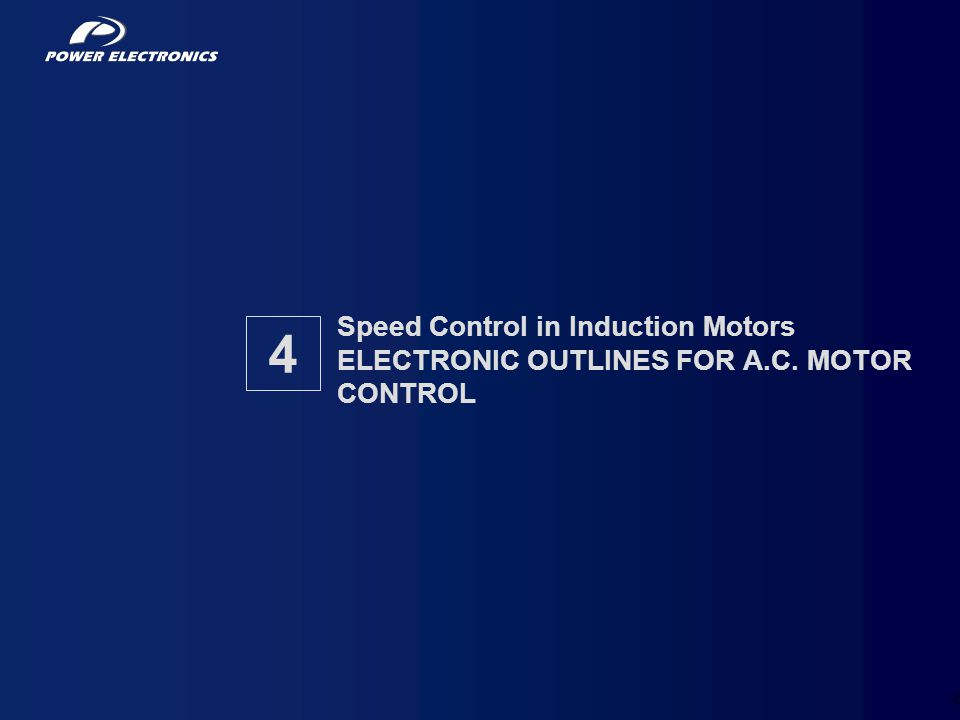 Speed Control in Induction Motors ELECTRONIC OUTLINES FOR A. C