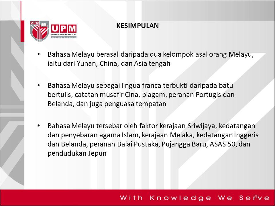 KESIMPULAN Bahasa Melayu berasal daripada dua kelompok asal orang Melayu, iaitu dari Yunan, China, dan Asia tengah.