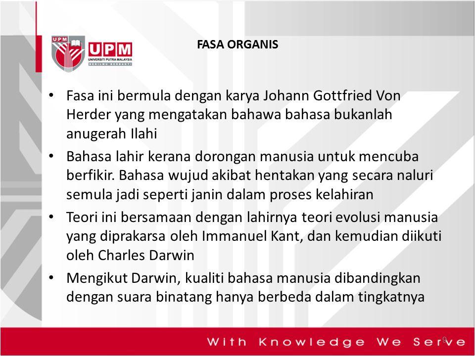 FASA ORGANIS Fasa ini bermula dengan karya Johann Gottfried Von Herder yang mengatakan bahawa bahasa bukanlah anugerah Ilahi.