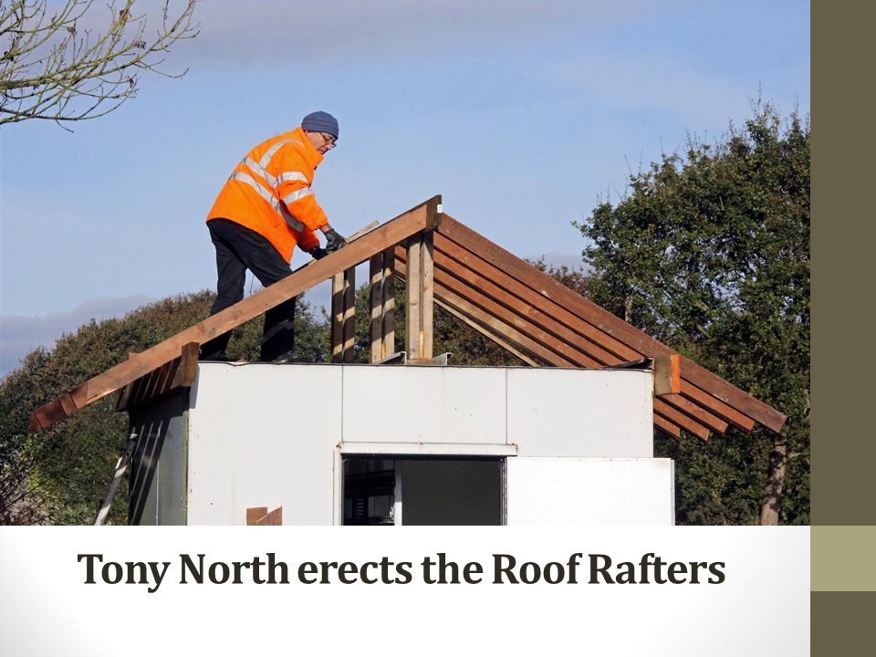 Tony North erects the Roof Rafters