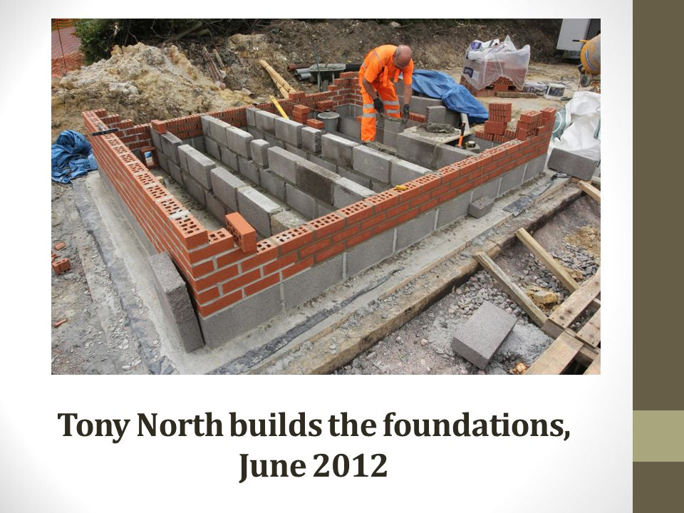 Tony North builds the foundations, June 2012