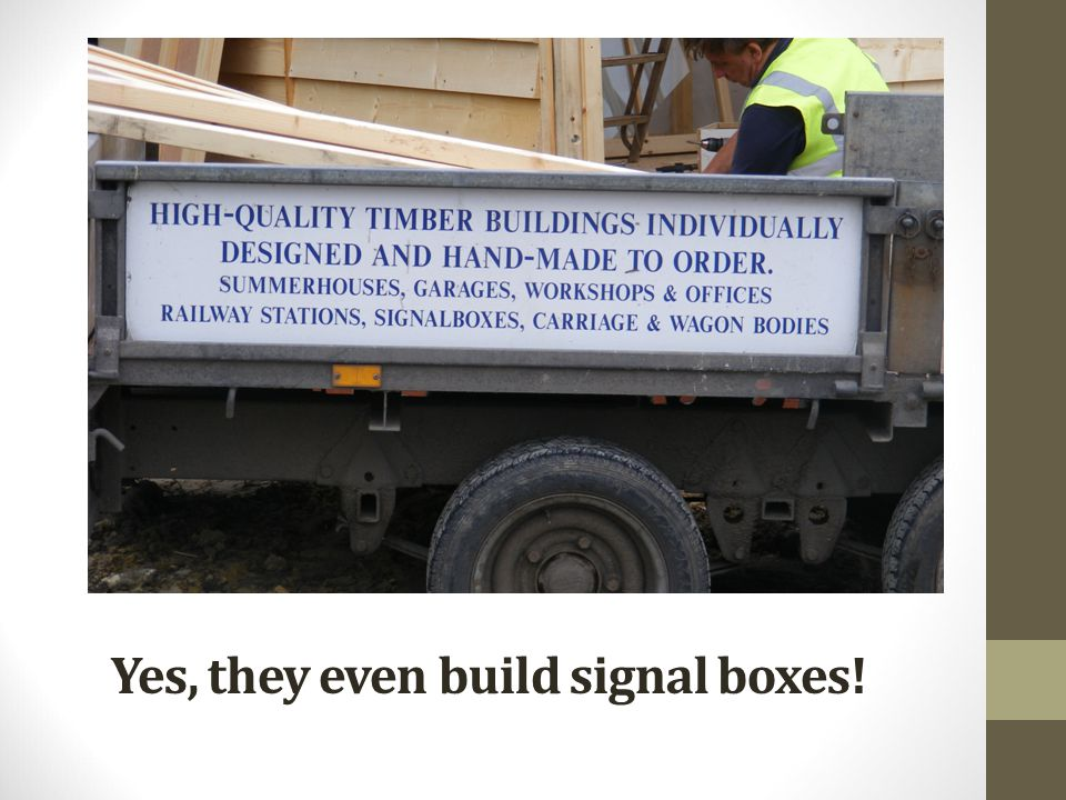 Yes, they even build signal boxes!