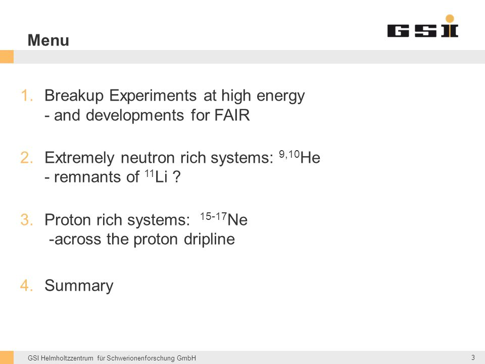 Menu Breakup Experiments at high energy - and developments for FAIR. Extremely neutron rich systems: 9,10He - remnants of 11Li