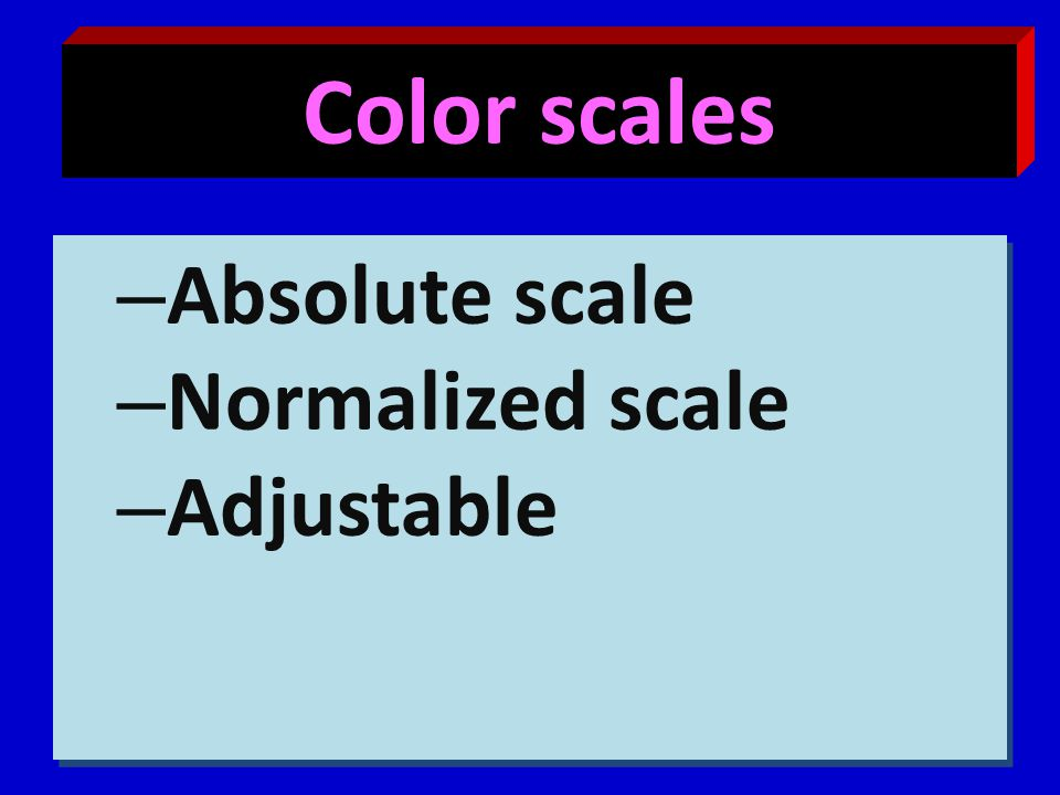 Color scales Absolute scale Normalized scale Adjustable