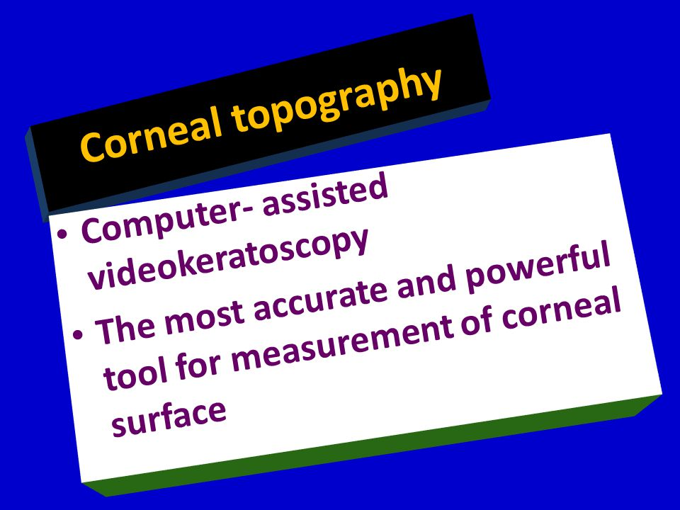 Corneal topography Computer- assisted videokeratoscopy