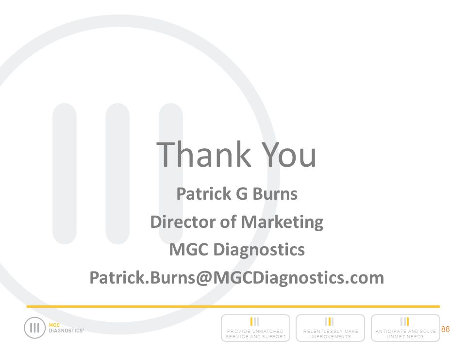 Thank You Patrick G Burns Director of Marketing MGC Diagnostics