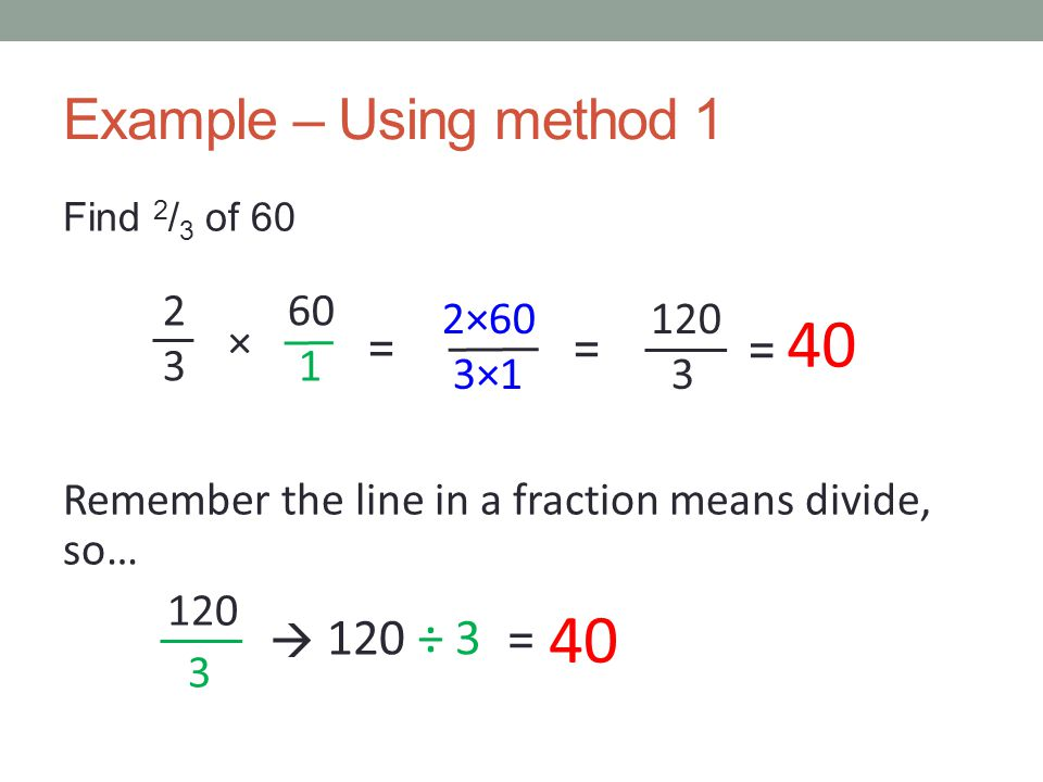 40 40 Example – Using method 1 120 ÷ 3