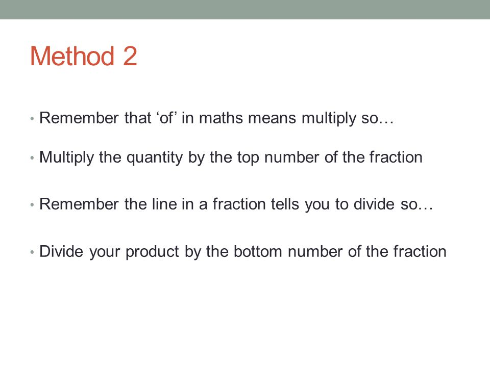 Method 2 Remember that 'of' in maths means multiply so…