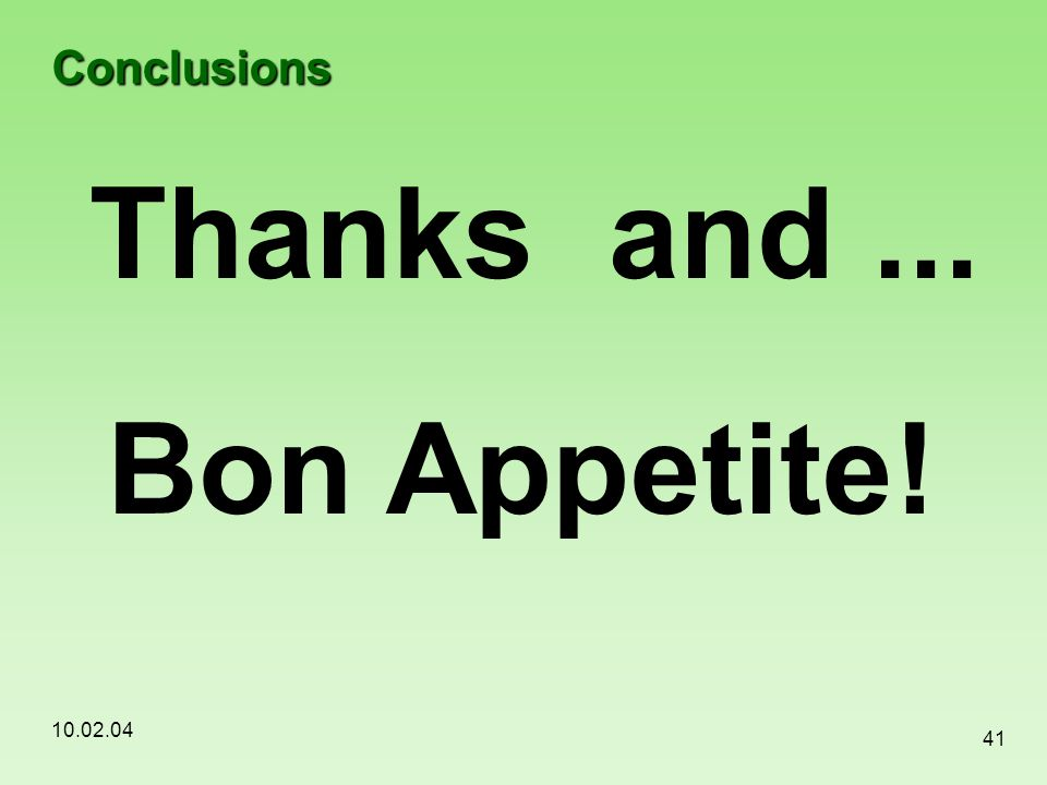 Thanks and ... Bon Appetite! Conclusions