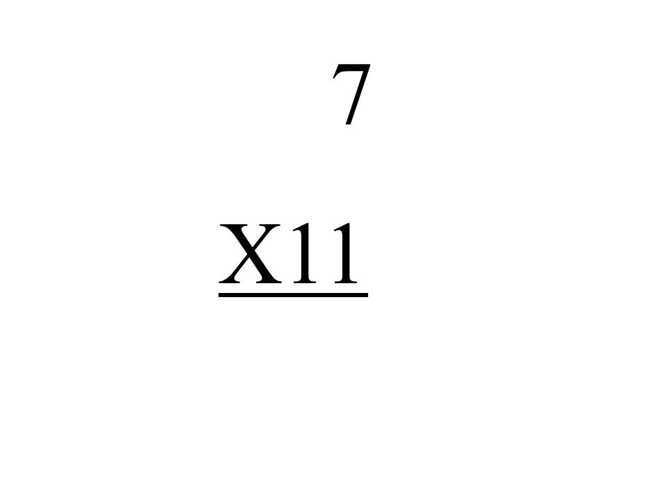 7 X11