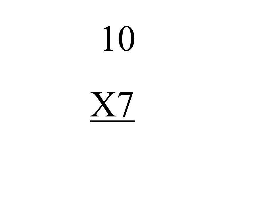 10 X7